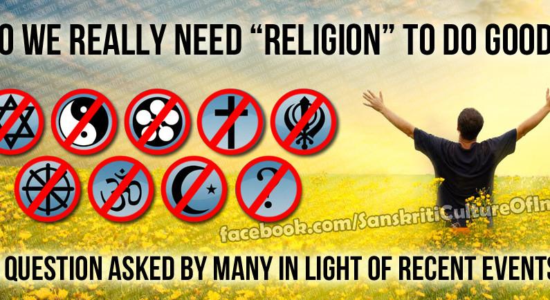 "Do we really need ""Religion"" to do good?"