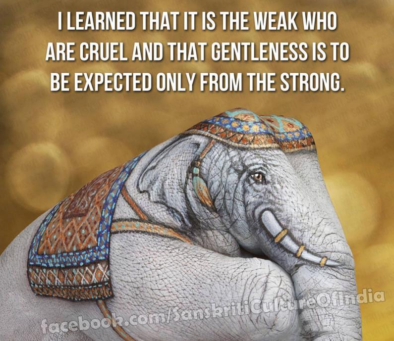 It is the Weak Who are Cruel