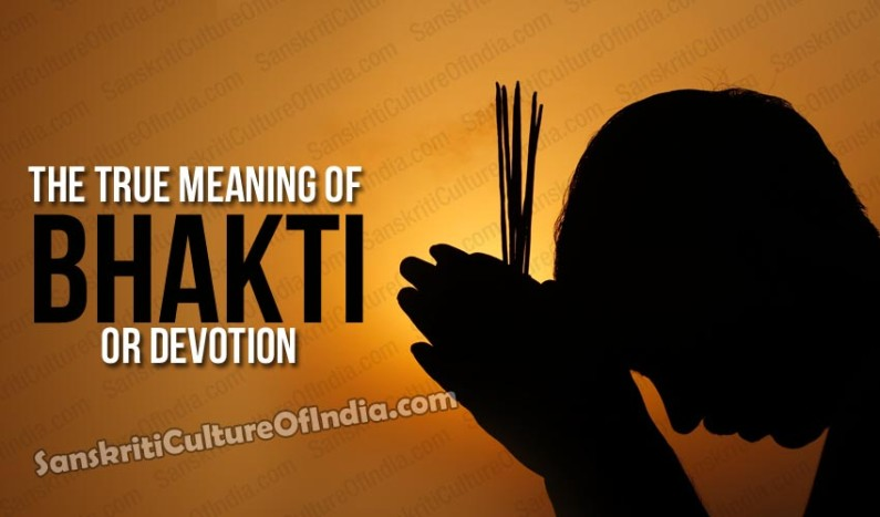 The True Meaning of Bhakti or Devotion