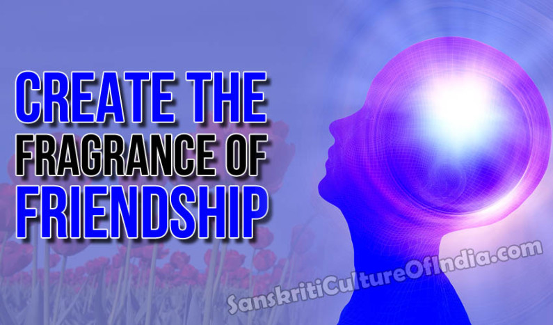 Create the Fragrance of Friendship
