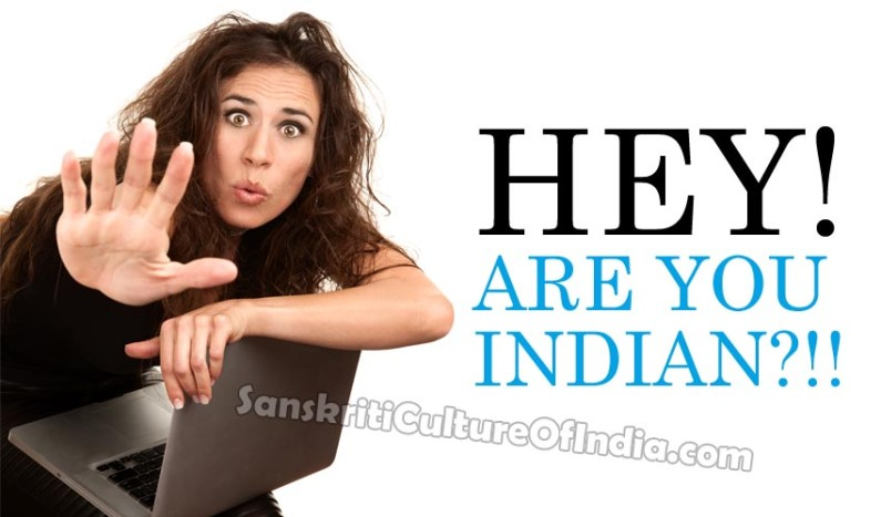 Hey!  Are You Indian?!!