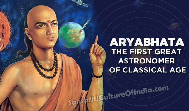 Aryabhata:  The First Great Astronomer of Classical Age