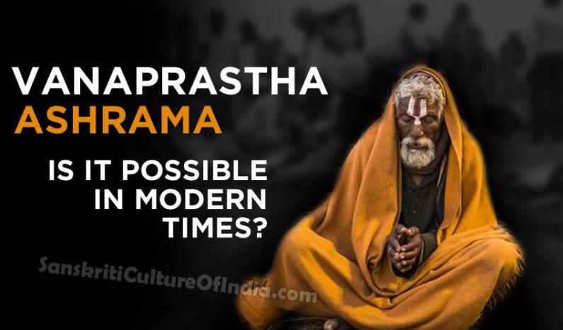 Is Vanaprastha Ashrama a Reality in Modern Times ?
