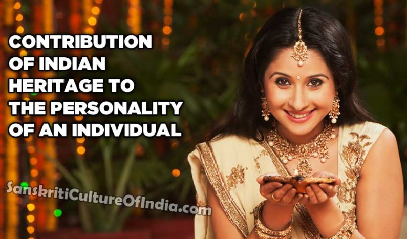 Contribution of Indian Heritage to the Personality of an Individual