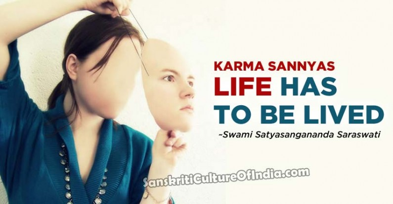 Karma Sannyasa – Life has to be lived
