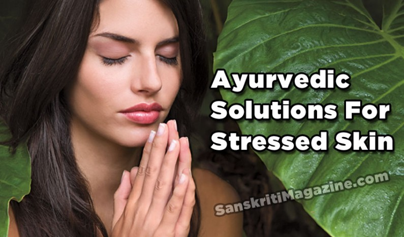 Ayurvedic Solutions For Stressed Skin