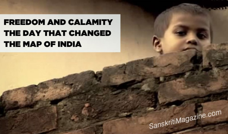 Freedom and Calamity:  The day that changed the map of India
