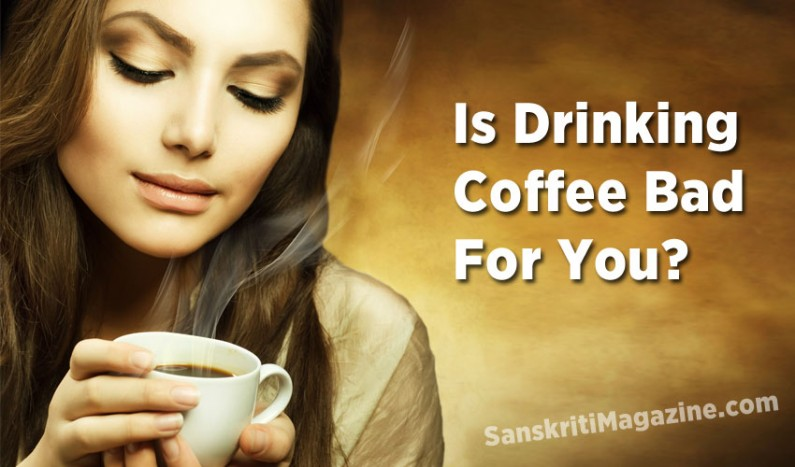 Is Drinking Coffee Bad For You?