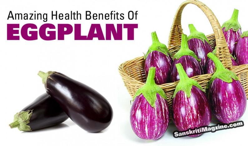 Amazing Health Benefits Of Eggplant