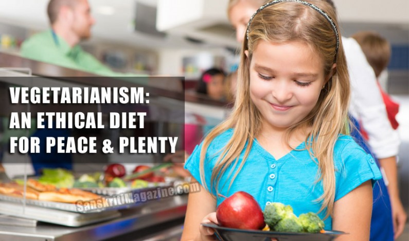 Vegetarianism: An ethical diet for peace and plenty
