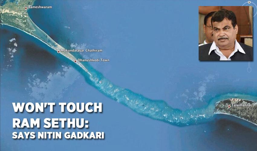 Won't touch Ram Sethu: Nitin Gadkari
