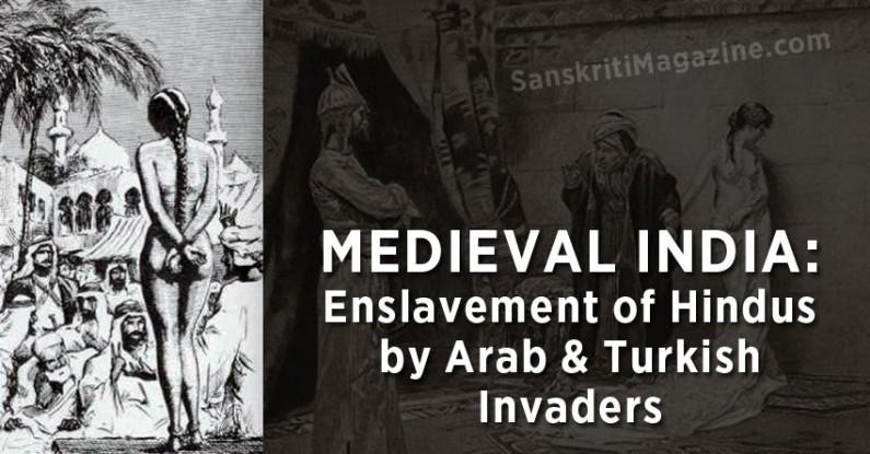 Medieval India: Enslavement of Hindus by Arab & Turkish Invaders