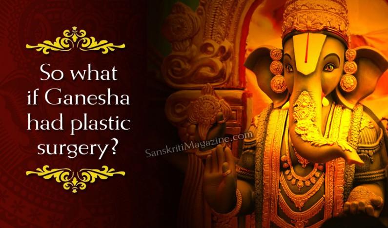 So what if Ganesha had plastic surgery?