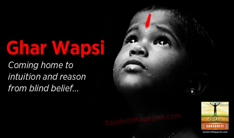 Ghar Wapsi: Coming home to intuition and reason – from blind faith