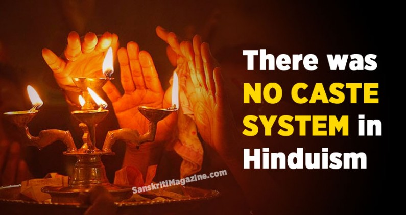 There was no caste system in Hinduism