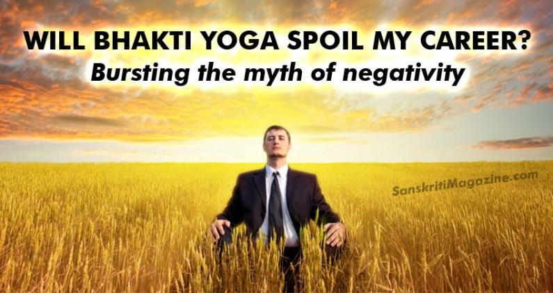 Bhakti Yoga and Career: Bursting the myth of negativity