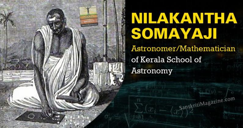 Nilakantha Somayaji: Astronomer/Mathematician of Kerala School of Astronomy