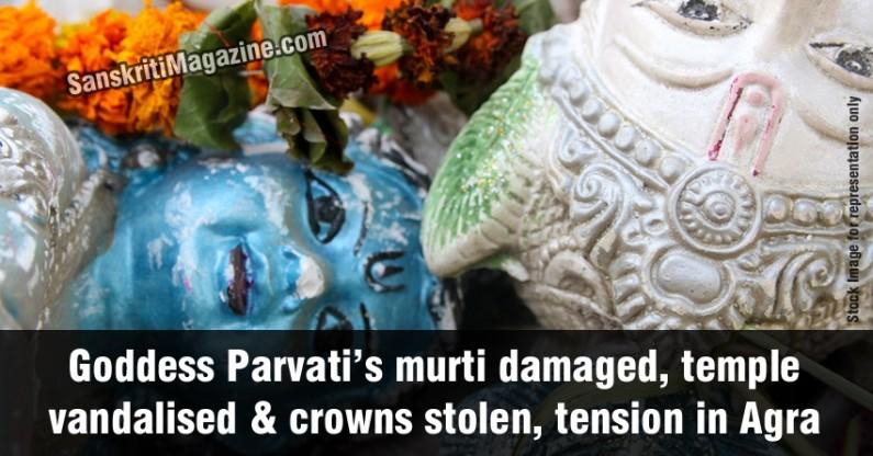 Goddess Parvati's murti damaged, temple vandalised & crowns stolen, tension in Agra