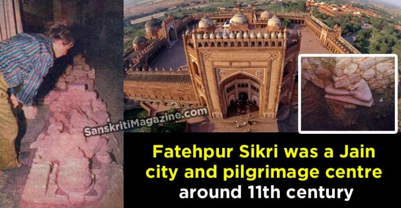 Fatehpur Sikri was once a Jain pilgrimage centre