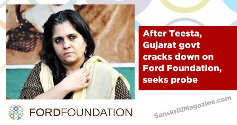 After Teesta, Gujarat govt cracks down on Ford Foundation, seeks probe