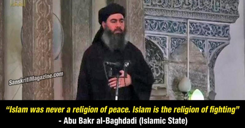 """""""Islam was never a religion of peace. Islam is the religion of fighting"""" – Abu Bakr al-Baghdadi (Islamic State)"""