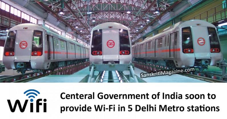 Central Government to provide Wi-Fi in 5 Delhi Metro stations