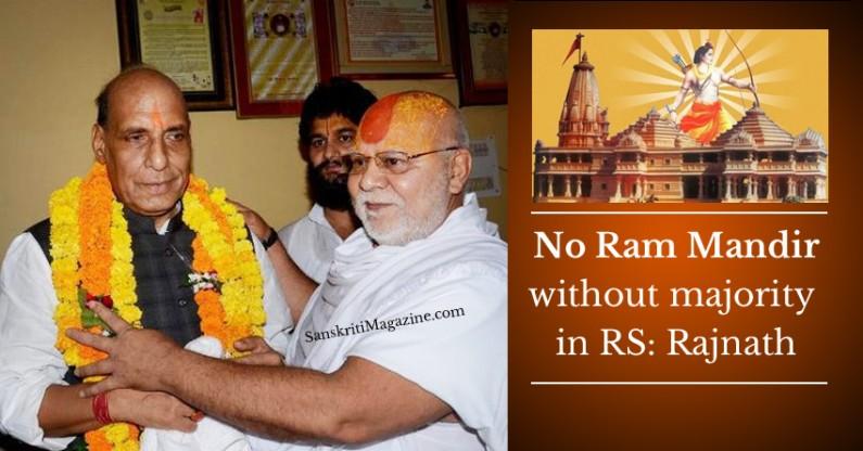 No Ram Mandir without majority  in RS: Rajnath