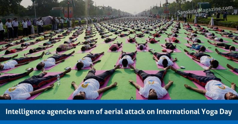 Intelligence agencies warn of aerial attack on International Yoga Day