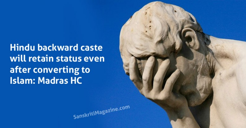 Hindu backward caste will retain status even after converting to Islam: Madras HC