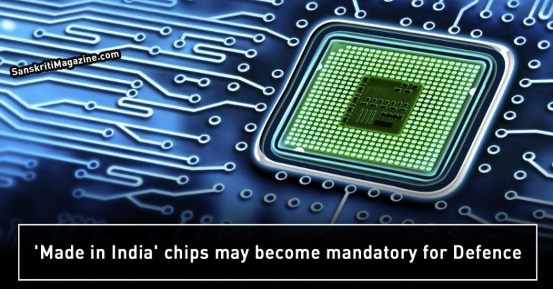 'Made in India' chips may become mandatory for Defence