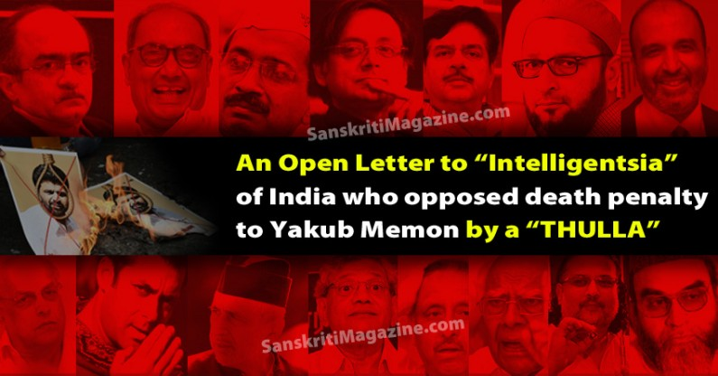 "An Open Letter to ""Intelligentsia"" of India who opposed death penalty  to Yakub Memon by a ""THULLA"""