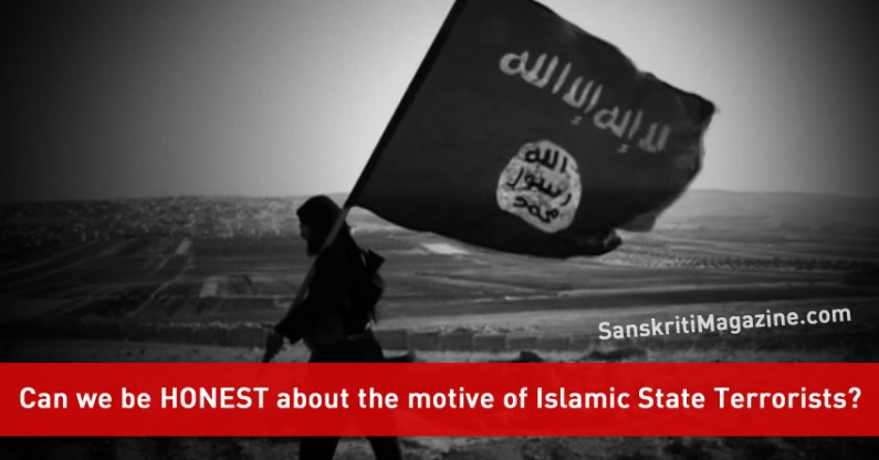 Can we be HONEST about the motive of Islamic State (isis) Terrorists?