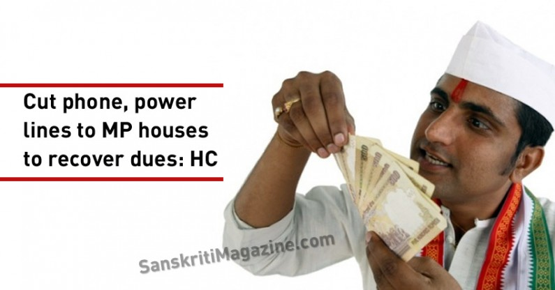 Cut phone, power lines to MP houses to recover dues: HC
