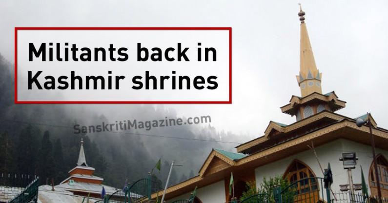 Islamic Militants back in Kashmir Shrines