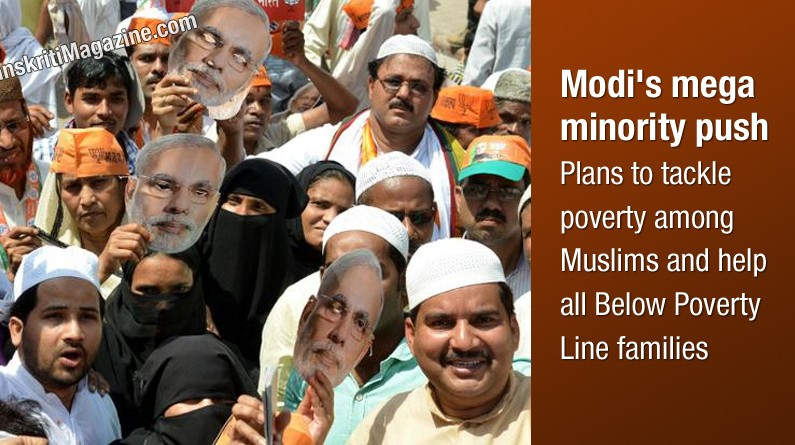 Modi's mega minority push  Plans to tackle poverty among  Muslims and help all Below Poverty Line families