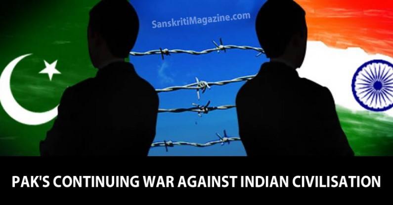 Pak's Continuing War against Indian Civilisation