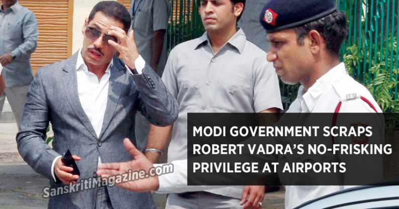 Modi government scraps Robert Vadra's no-frisking privilege at airports