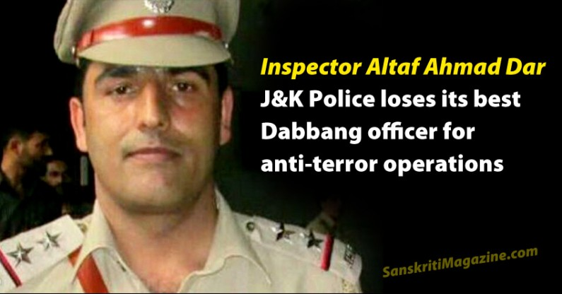 Inspector Altaf Ahmad Dar – J&K Police loses its best man for anti-terror operations