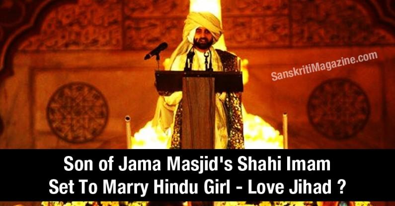 Son of Jama Masjid's Shahi Imam Set To Marry Hindu Girl – Love Jihad ?