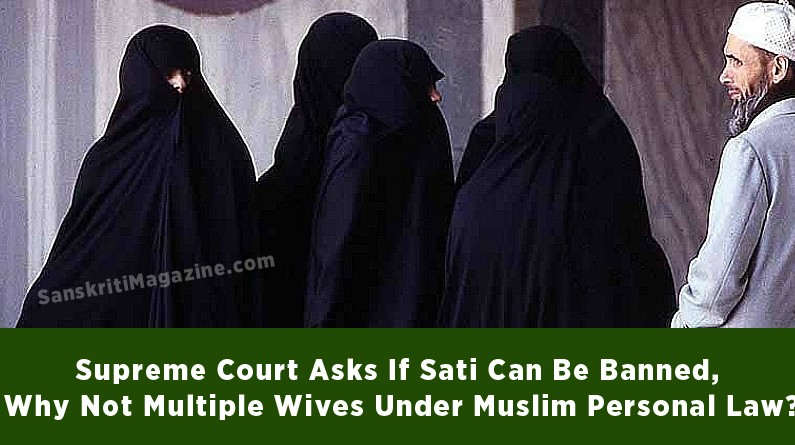Supreme Court of India Asks If Sati Can Be Banned, Why Not Multiple Wives Under Muslim Personal Law?