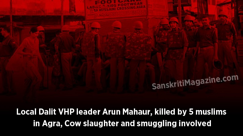 Local Dalit VHP leader Arun Mahaur, killed by 5 muslims in Agra, cow slaughter and smuggling involved