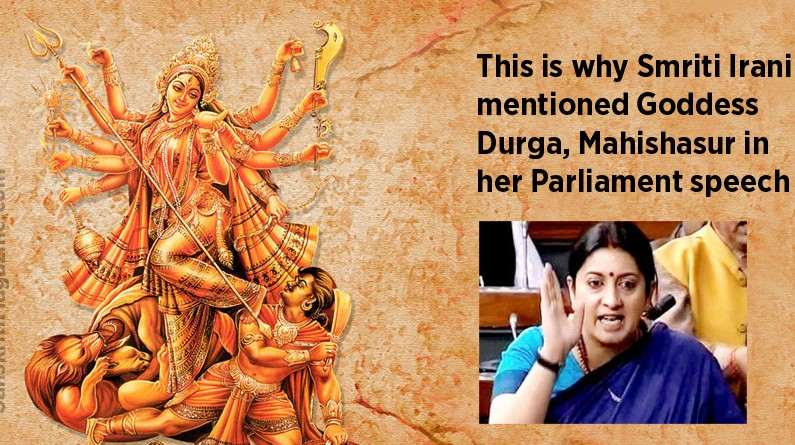 This is why Smriti Irani mentioned Goddess Durga, Mahishasur in her Parliament speech