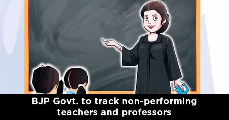 BJP Govt. to track non-performing teachers, professors and employees