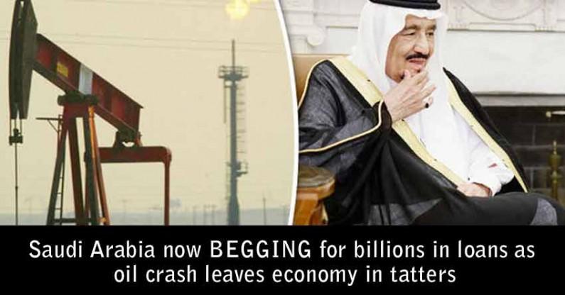 Saudi Arabia now BEGGING for billions in loans as oil crash leaves economy in tatters