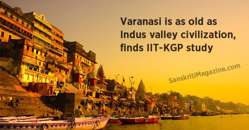 Varanasi is as old as Indus valley civilization, finds IIT-KGP study