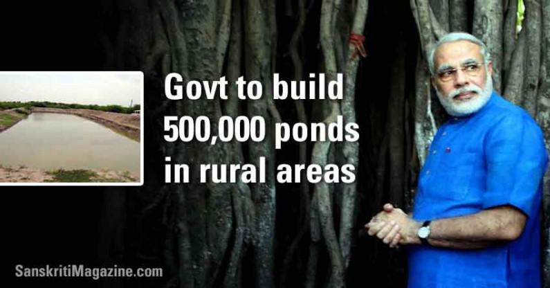 Modi: Govt. to build 500,000 ponds in rural India