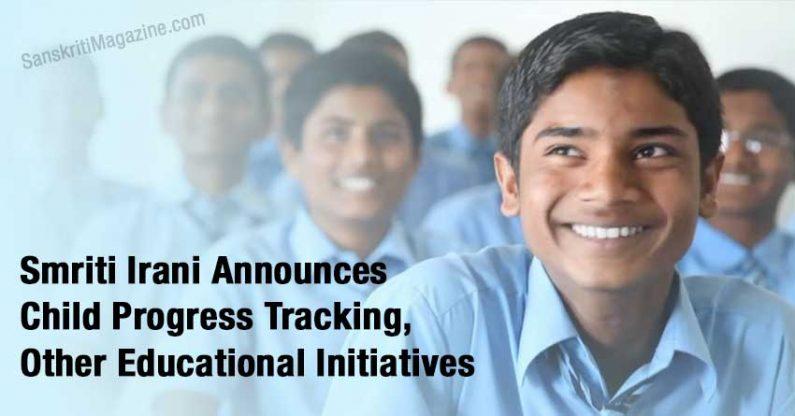 Smriti Irani Announces  Child Progress Tracking,  Other Educational Initiatives