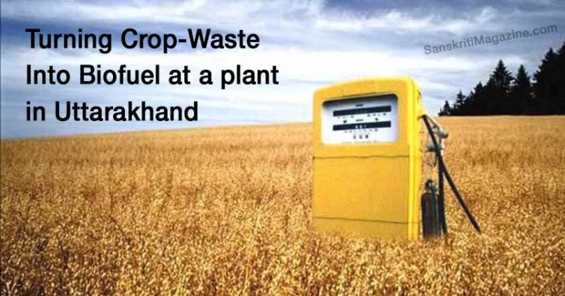 Turning Crop-Waste Into Biofuel at a plant in Uttarakhand