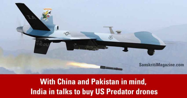 With China and Pakistan in mind, India in talks to buy US Predator drones