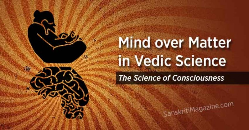 Mind over Matter in Vedic Science